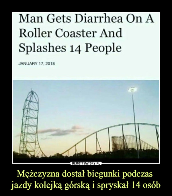 Mężczyzna dostał biegunki podczas jazdy kolejką górską i spryskał 14 osób –  Man gets diarrhea on a roller coaster and splashes 14 people january