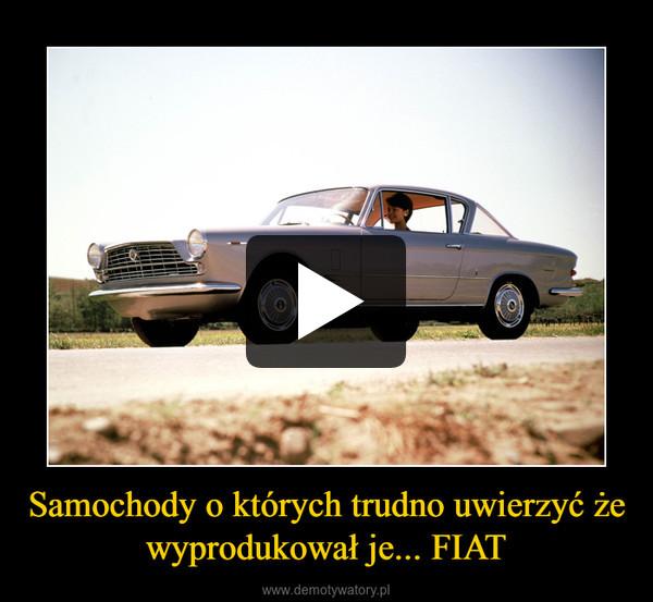 Samochody o których trudno uwierzyć że wyprodukował je... FIAT –
