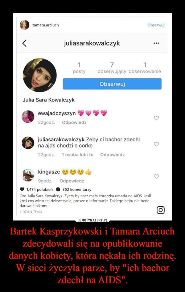 """Bartek Kasprzykowski i Tamara Arciuch zdecydowali się na opublikowanie danych kobiety, która nękała ich rodzinę. W sieci życzyła parze, by """"ich bachor zdechł na AIDS"""". –"""