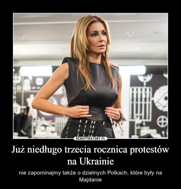 Już niedługo trzecia rocznica protestów na Ukrainie – nie zapominajmy także o dzielnych Polkach, które były na Majdanie