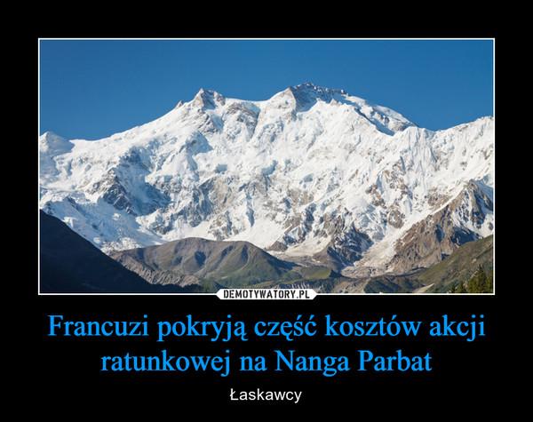 Francuzi pokryją część kosztów akcji ratunkowej na Nanga Parbat – Łaskawcy