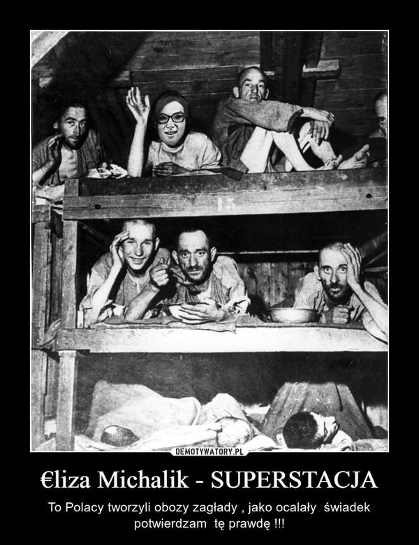 €liza Michalik - SUPERSTACJA – To Polacy tworzyli obozy zagłady , jako ocalały  świadek potwierdzam  tę prawdę !!!