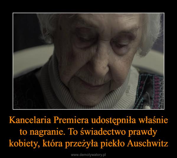 Kancelaria Premiera udostępniła właśnie to nagranie. To świadectwo prawdy kobiety, która przeżyła piekło Auschwitz –