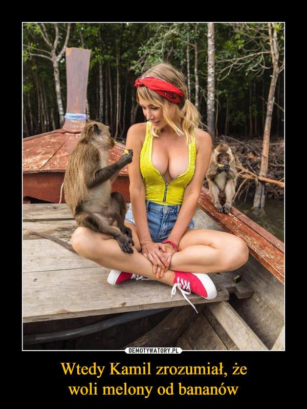 Wtedy Kamil zrozumiał, żewoli melony od bananów –