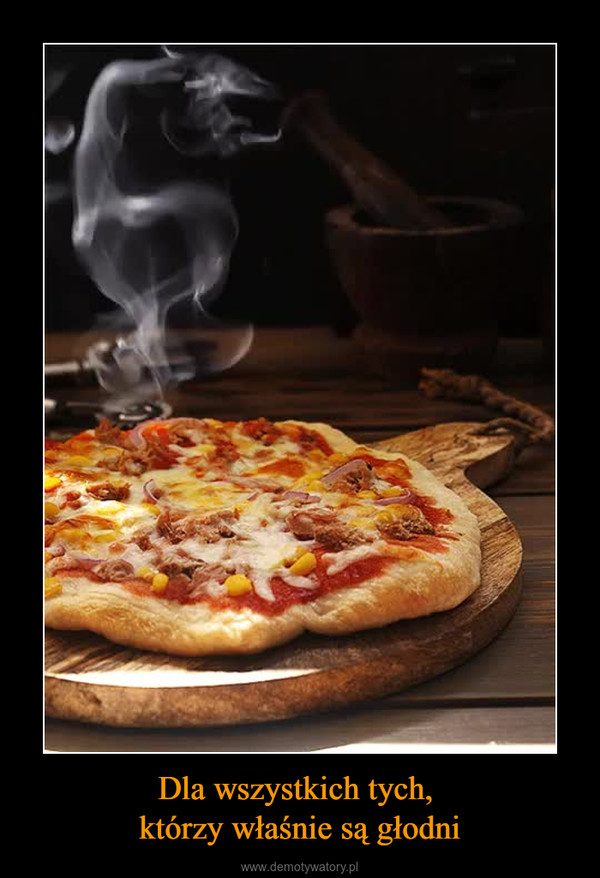 Dla wszystkich tych, którzy właśnie są głodni –