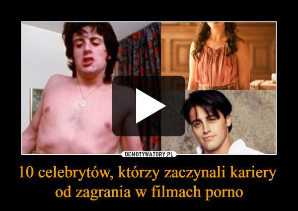 10 celebrytów, którzy zaczynali kariery od zagrania w filmach porno –