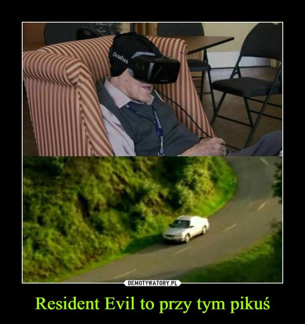 Resident Evil to przy tym pikuś –