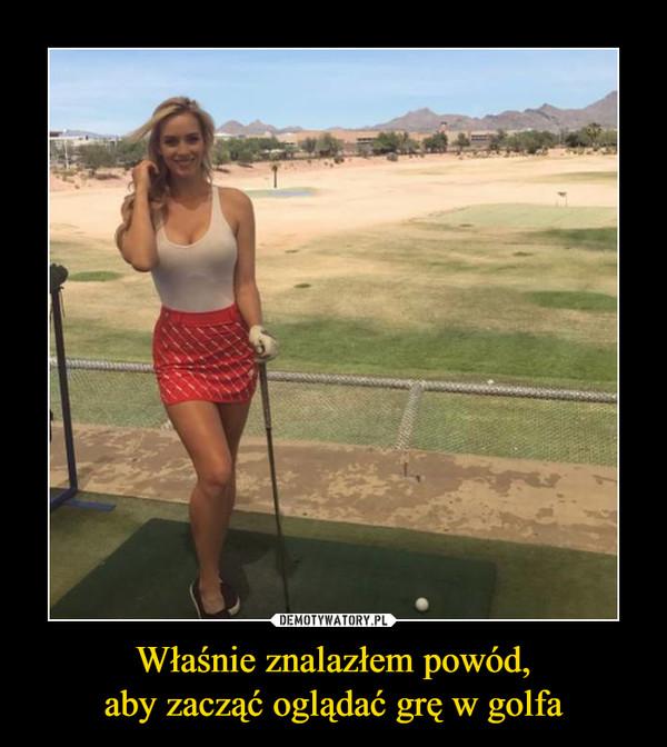 Właśnie znalazłem powód,aby zacząć oglądać grę w golfa –