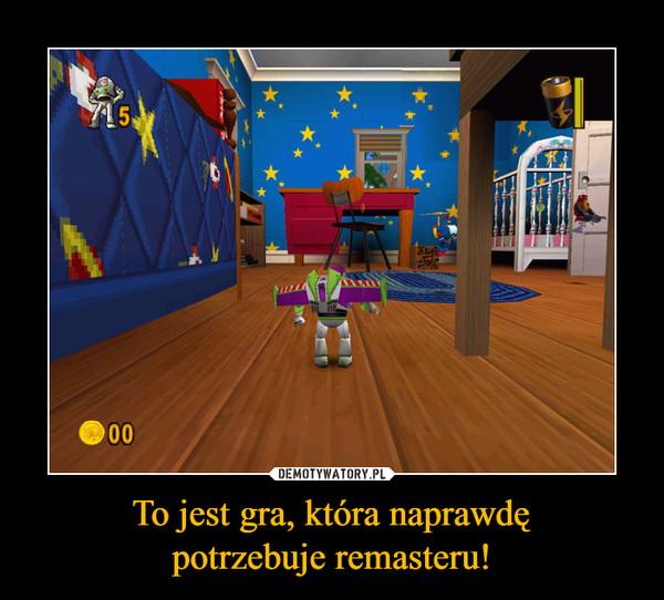 To jest gra, która naprawdępotrzebuje remasteru! –