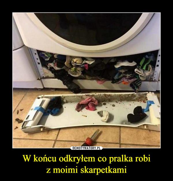 W końcu odkryłem co pralka robiz moimi skarpetkami –