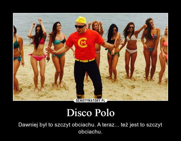Disco Polo – Dawniej był to szczyt obciachu. A teraz... też jest to szczyt obciachu.
