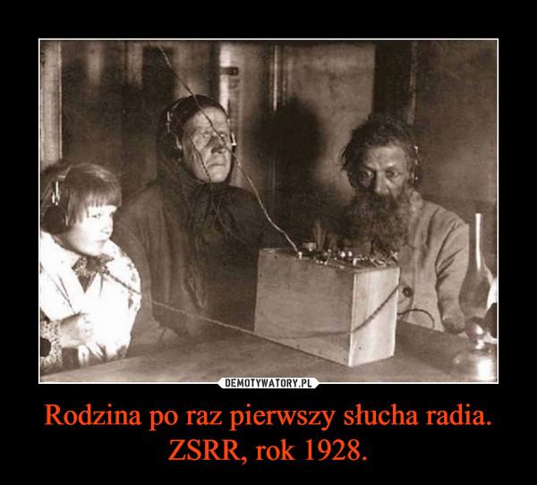 Rodzina po raz pierwszy słucha radia. ZSRR, rok 1928. –
