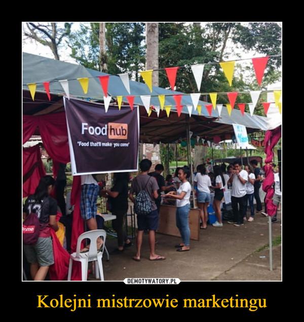 Kolejni mistrzowie marketingu –