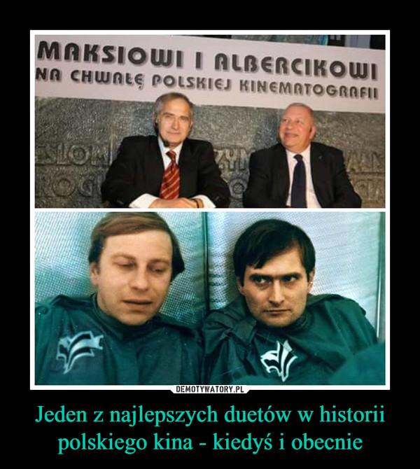 Jeden z najlepszych duetów w historii polskiego kina - kiedyś i obecnie –  MAKSIOWI I ALBERCIKOWINA CHWAŁĘ POLSKIEJ KINEMATOGRAFII