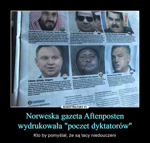 """Norweska gazeta Aftenposten wydrukowała """"poczet dyktatorów"""" – Kto by pomyślał, że są tacy niedouczeni"""