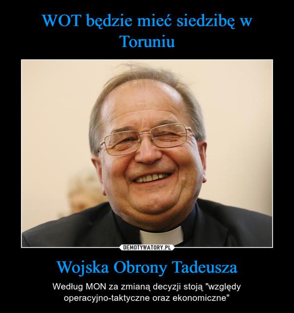 """Wojska Obrony Tadeusza – Według MON za zmianą decyzji stoją """"względy operacyjno-taktyczne oraz ekonomiczne"""""""