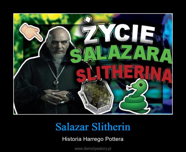 Salazar Slitherin – Historia Harrego Pottera