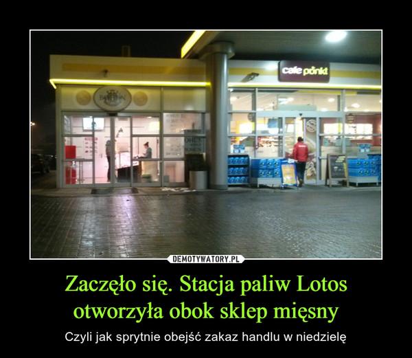 Zaczęło się. Stacja paliw Lotos otworzyła obok sklep mięsny – Czyli jak sprytnie obejść zakaz handlu w niedzielę