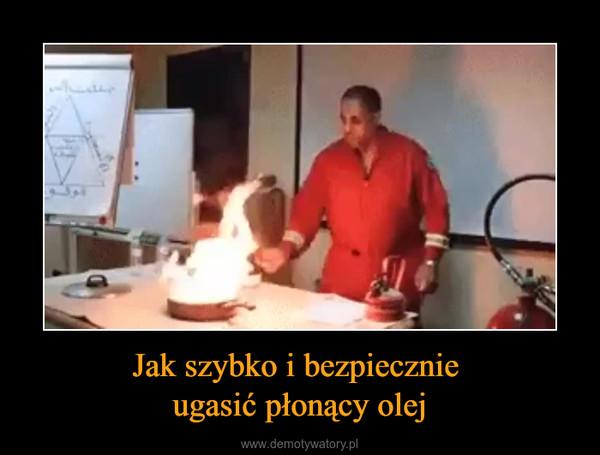 Jak szybko i bezpiecznie ugasić płonący olej –
