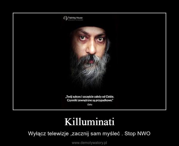 Killuminati – Wyłącz telewizje ,zacznij sam myśleć . Stop NWO
