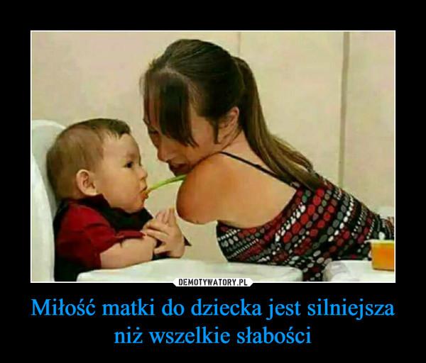 Miłość matki do dziecka jest silniejsza niż wszelkie słabości –