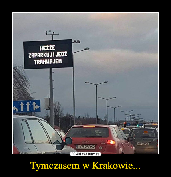 Tymczasem w Krakowie... –  WEŹŻE ZAPARKUJ I JEDŹ TRAMWAJEM