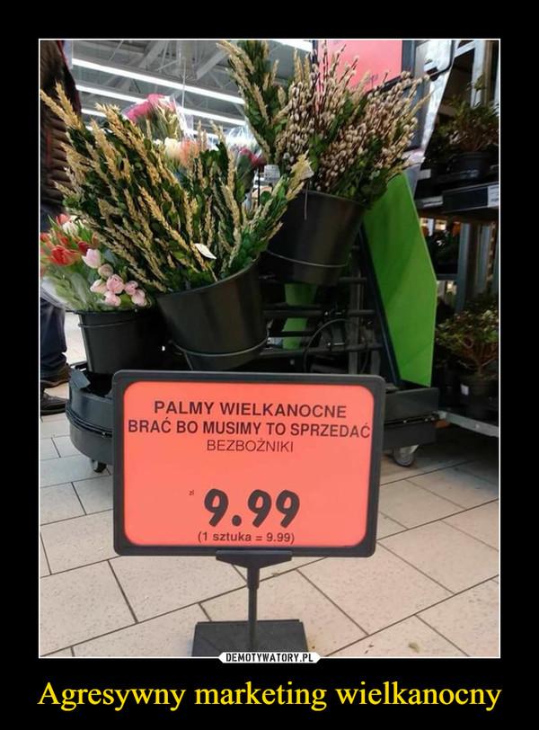 Agresywny marketing wielkanocny –  Palmy wielkanocne brać bo musimy to sprzedać bezbożniki 9,99 1 sztuka