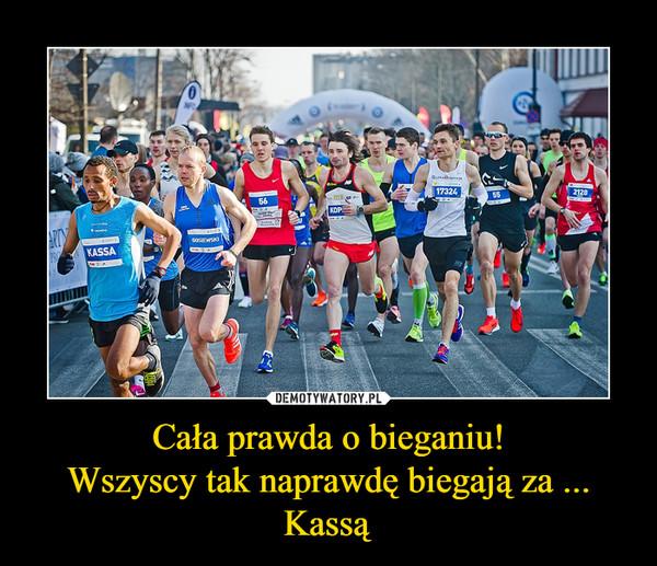 Cała prawda o bieganiu!Wszyscy tak naprawdę biegają za ... Kassą –