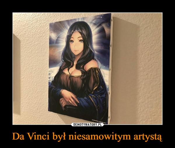 Da Vinci był niesamowitym artystą –