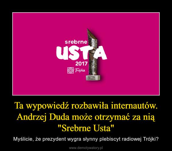 """Ta wypowiedź rozbawiła internautów. Andrzej Duda może otrzymać za nią """"Srebrne Usta"""" – Myślicie, że prezydent wygra słynny plebiscyt radiowej Trójki?"""