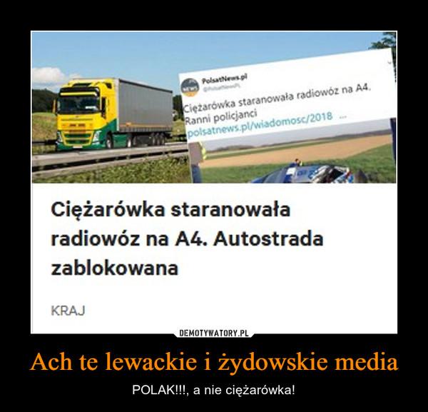 Ach te lewackie i żydowskie media – POLAK!!!, a nie ciężarówka!