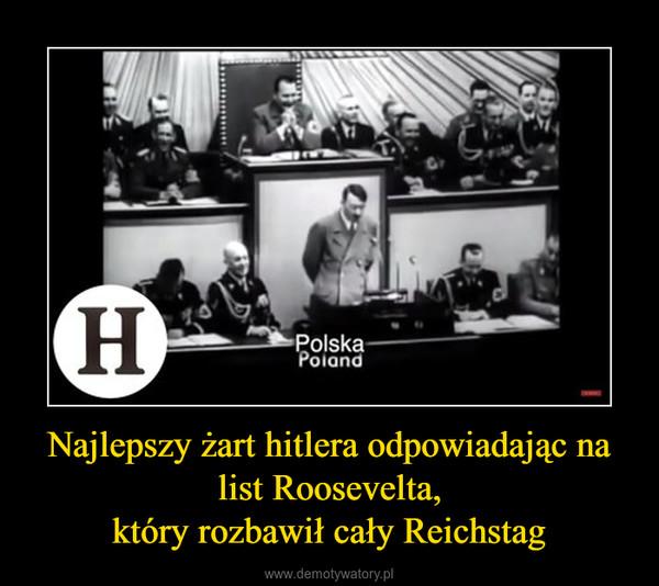 Najlepszy żart hitlera odpowiadając na list Roosevelta,który rozbawił cały Reichstag –