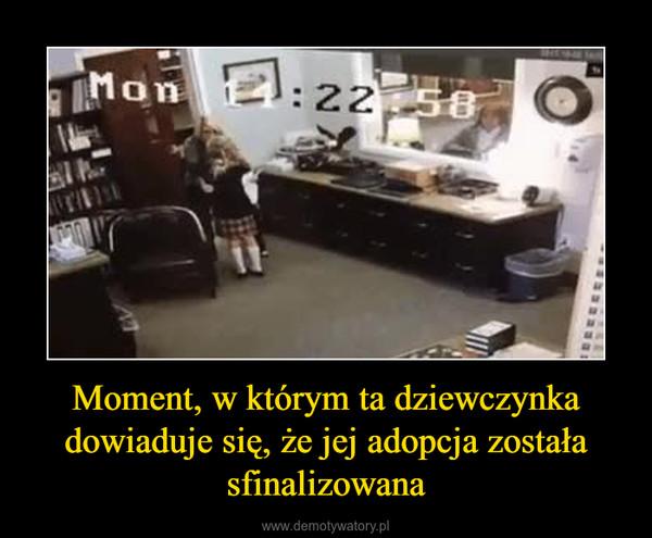 Moment, w którym ta dziewczynka dowiaduje się, że jej adopcja została sfinalizowana –