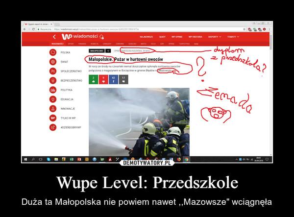 """Wupe Level: Przedszkole – Duża ta Małopolska nie powiem nawet ,,Mazowsze"""" wciągnęła"""