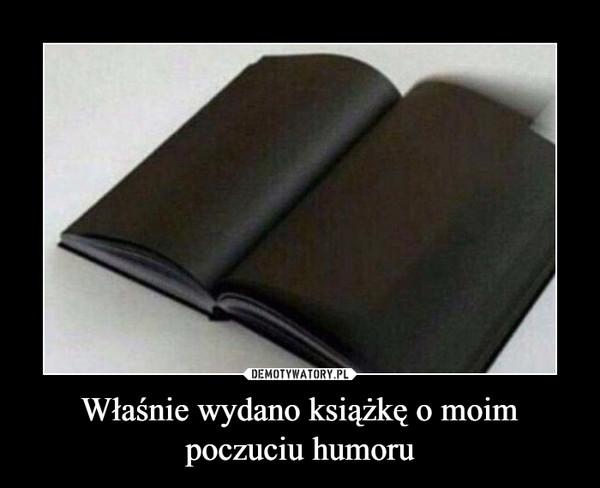 Właśnie wydano książkę o moim poczuciu humoru –