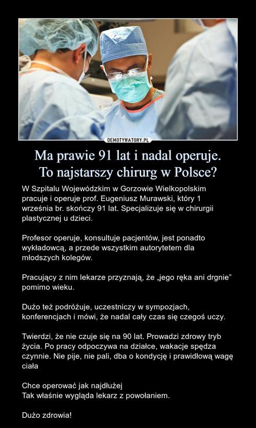 Ma prawie 91 lat i nadal operuje. To najstarszy chirurg w Polsce?
