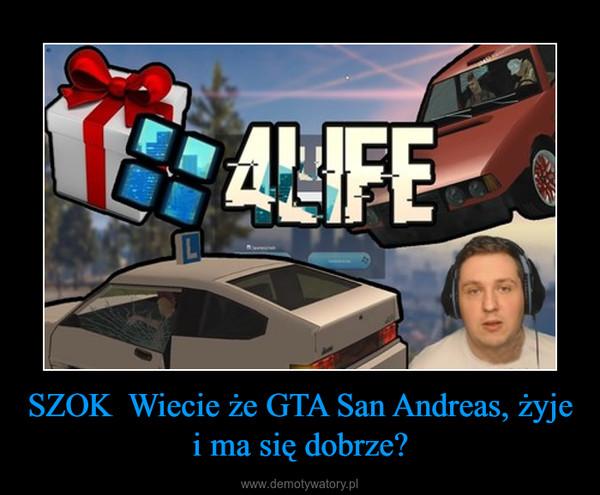 SZOK  Wiecie że GTA San Andreas, żyje i ma się dobrze? –