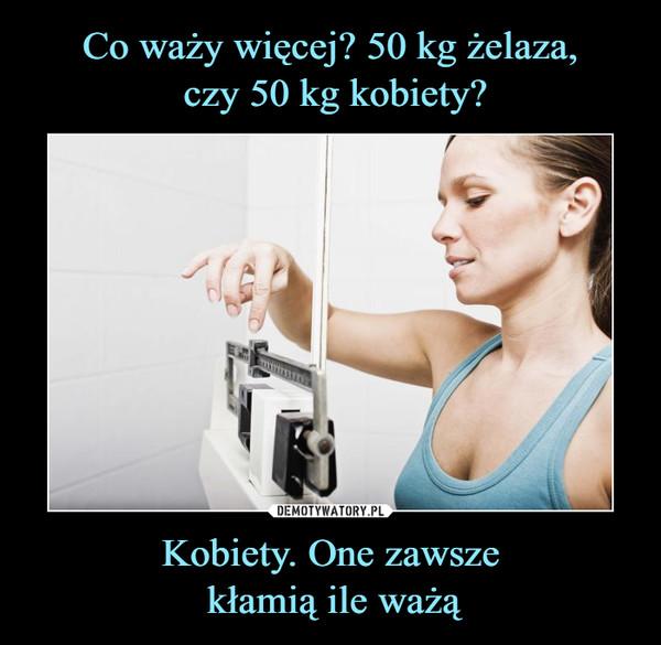 Kobiety. One zawsze kłamią ile ważą –