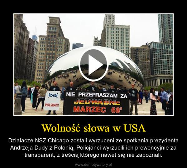Wolność słowa w USA – Działacze NSZ Chicago zostali wyrzuceni ze spotkania prezydenta Andrzeja Dudy z Polonią. Policjanci wyrzucili ich prewencyjnie za transparent, z treścią którego nawet się nie zapoznali.