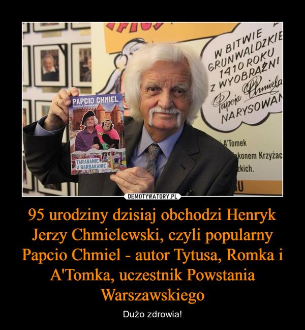 95 urodziny dzisiaj obchodzi Henryk Jerzy Chmielewski, czyli popularny Papcio Chmiel - autor Tytusa, Romka i A'Tomka, uczestnik Powstania Warszawskiego – Dużo zdrowia!