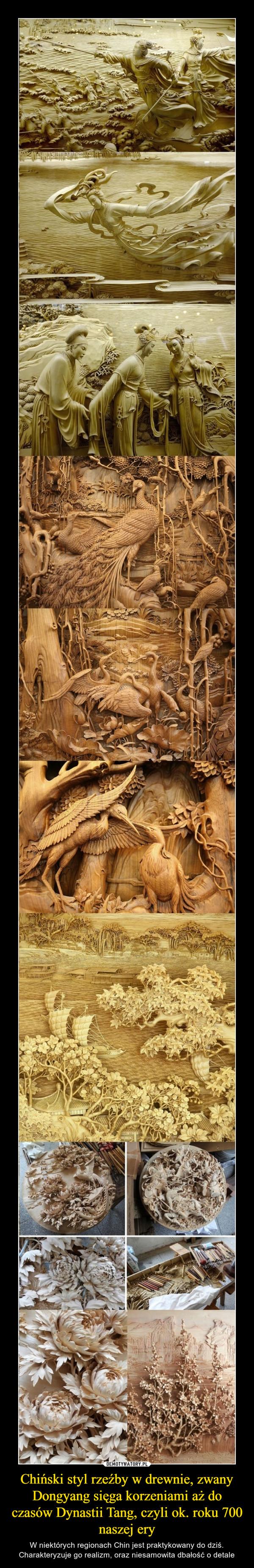 Chiński styl rzeźby w drewnie, zwany Dongyang sięga korzeniami aż do czasów Dynastii Tang, czyli ok. roku 700 naszej ery – W niektórych regionach Chin jest praktykowany do dziś. Charakteryzuje go realizm, oraz niesamowita dbałość o detale