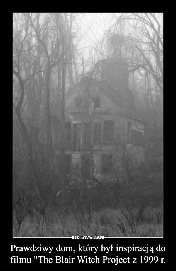 """Prawdziwy dom, który był inspiracją do filmu """"The Blair Witch Project z 1999 r. –"""