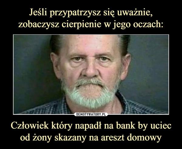 Człowiek który napadł na bank by uciec od żony skazany na areszt domowy –