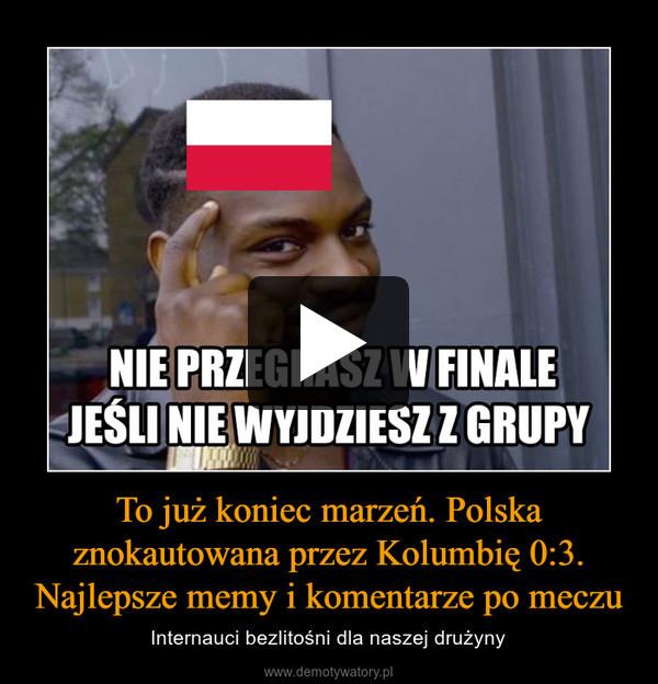 To już koniec marzeń. Polska znokautowana przez Kolumbię 0:3.Najlepsze memy i komentarze po meczu – Internauci bezlitośni dla naszej drużyny