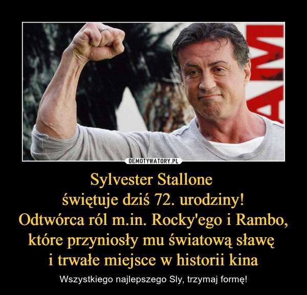 Sylvester Stallone świętuje dziś 72. urodziny!Odtwórca ról m.in. Rocky'ego i Rambo, które przyniosły mu światową sławę i trwałe miejsce w historii kina – Wszystkiego najlepszego Sly, trzymaj formę!