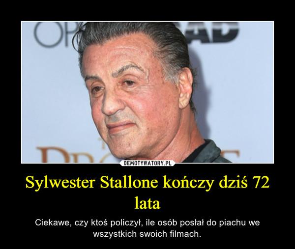 Sylwester Stallone kończy dziś 72 lata – Ciekawe, czy ktoś policzył, ile osób posłał do piachu we wszystkich swoich filmach.