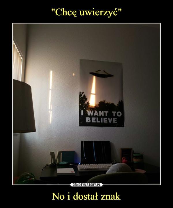 No i dostał znak –  I WANT TO BELIEVE
