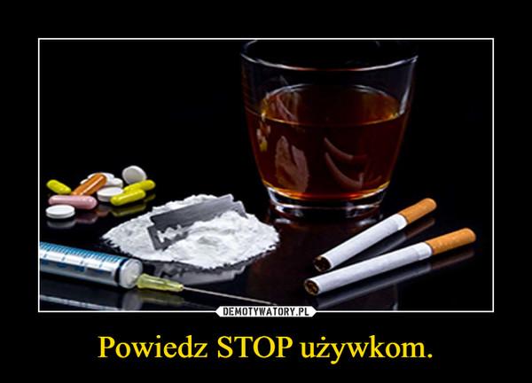 Powiedz STOP używkom. –