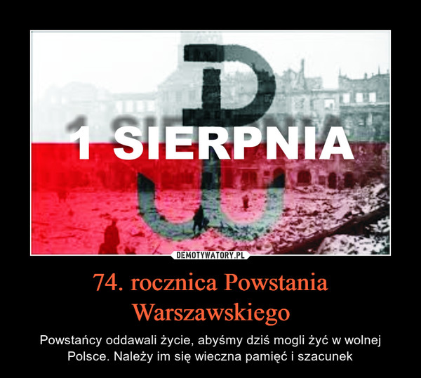 74. rocznica Powstania Warszawskiego – Powstańcy oddawali życie, abyśmy dziś mogli żyć w wolnej Polsce. Należy im się wieczna pamięć i szacunek