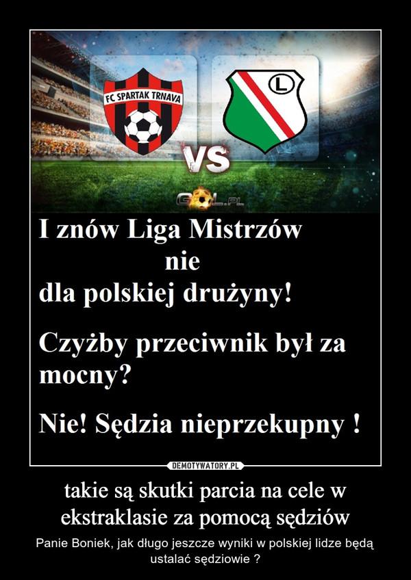 takie są skutki parcia na cele w ekstraklasie za pomocą sędziów – Panie Boniek, jak długo jeszcze wyniki w polskiej lidze będą ustalać sędziowie ?